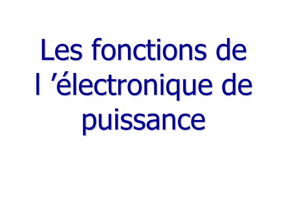 Les fonctions de l électronique de puissance