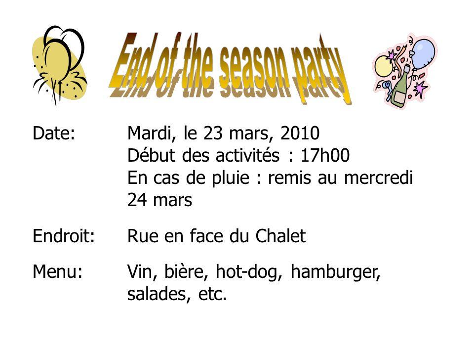 6 of 40 Date:Mardi, le 23 mars, 2010 Début des activités : 17h00 En cas de pluie : remis au mercredi 24 mars Endroit:Rue en face du Chalet Menu:Vin, bière, hot-dog, hamburger, salades, etc.