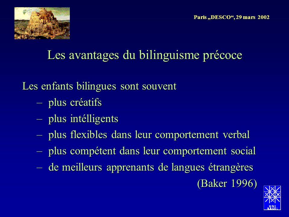 Paris DESCO, 29 mars 2002 Les enfants bilingues sont souvent – plus créatifs – plus intélligents – plus flexibles dans leur comportement verbal – plus