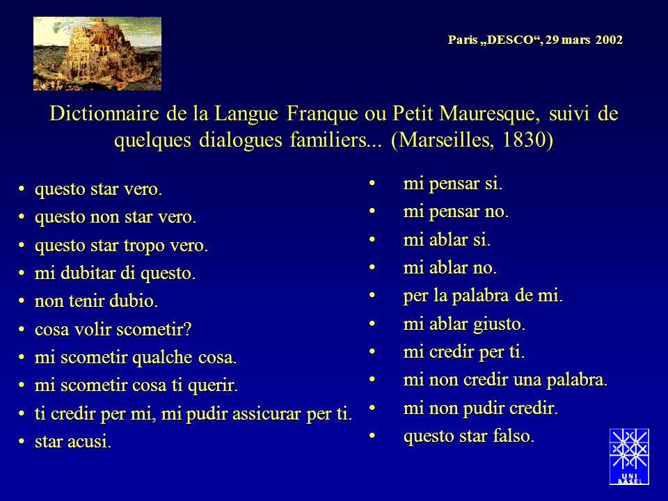Paris DESCO, 29 mars 2002 Dictionnaire de la Langue Franque ou Petit Mauresque, suivi de quelques dialogues familiers... (Marseilles, 1830) questo sta