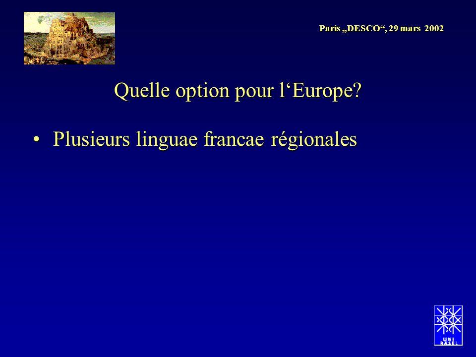 Paris DESCO, 29 mars 2002 Plusieurs linguae francae régionalesPlusieurs linguae francae régionales Quelle option pour lEurope?