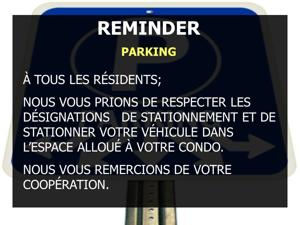 REMINDER PARKING To all occupants of a unit, In some areas of our community, guest parking is very limited. Please remember, in accordance with regula