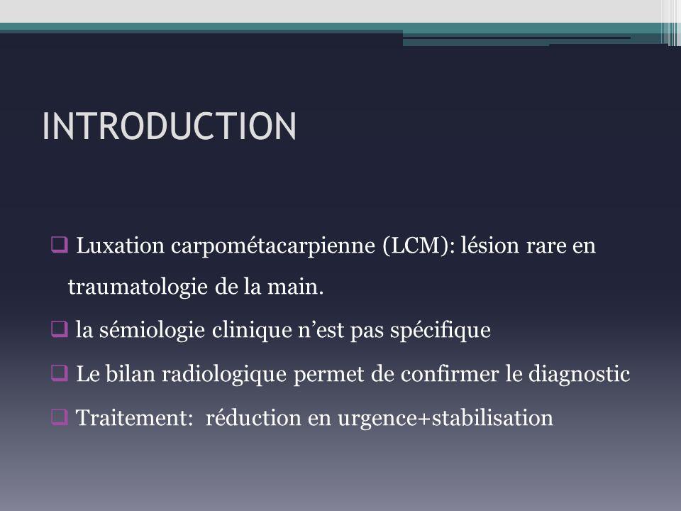 INTRODUCTION Luxation carpométacarpienne (LCM): lésion rare en traumatologie de la main. la sémiologie clinique nest pas spécifique Le bilan radiologi