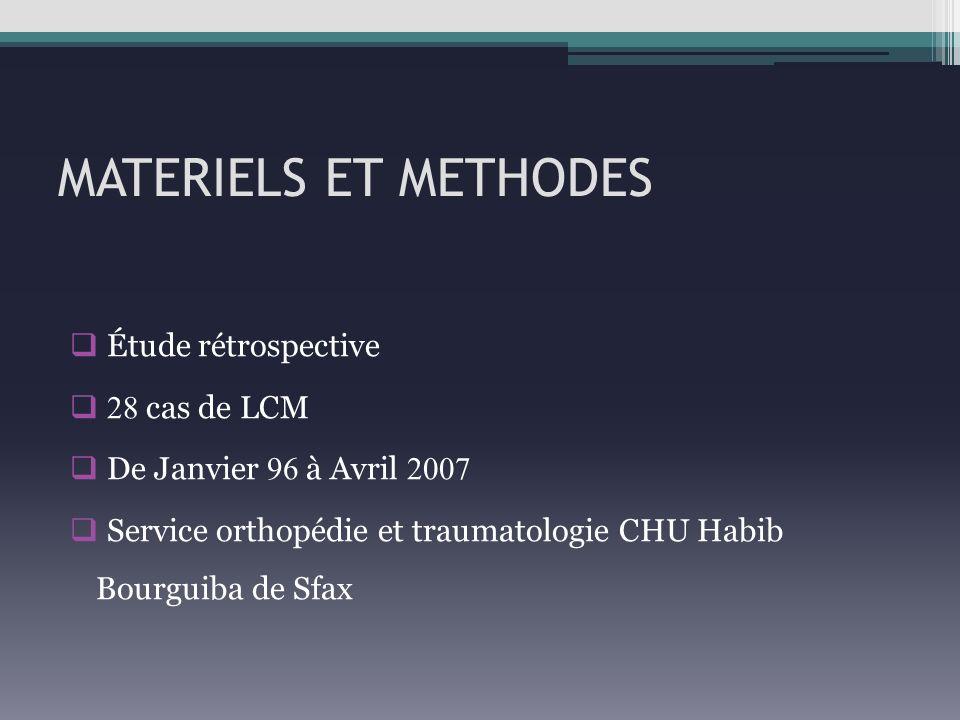 MATERIELS ET METHODES Étude rétrospective 28 cas de LCM De Janvier 96 à Avril 2007 Service orthopédie et traumatologie CHU Habib Bourguiba de Sfax