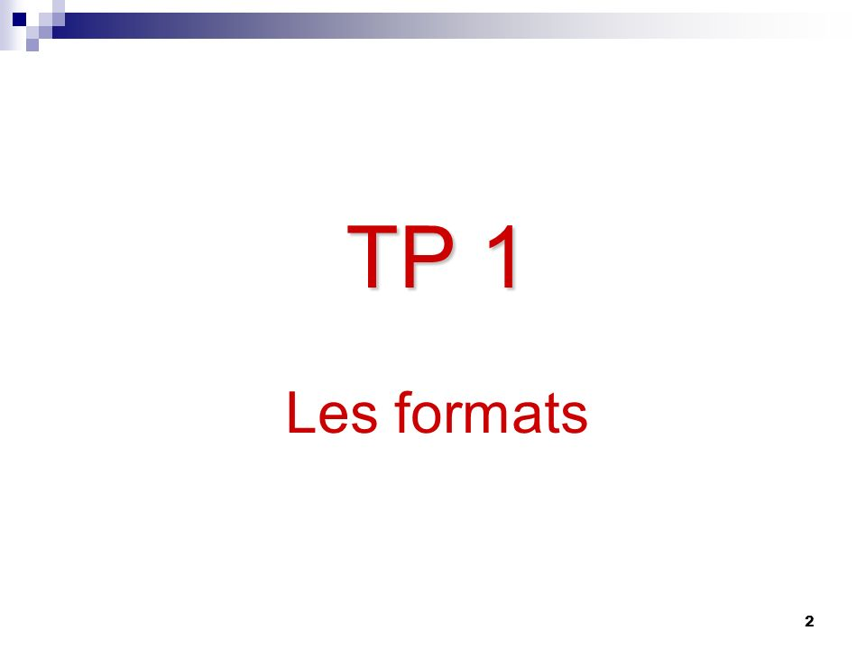 2 TP 1 TP 1 Les formats
