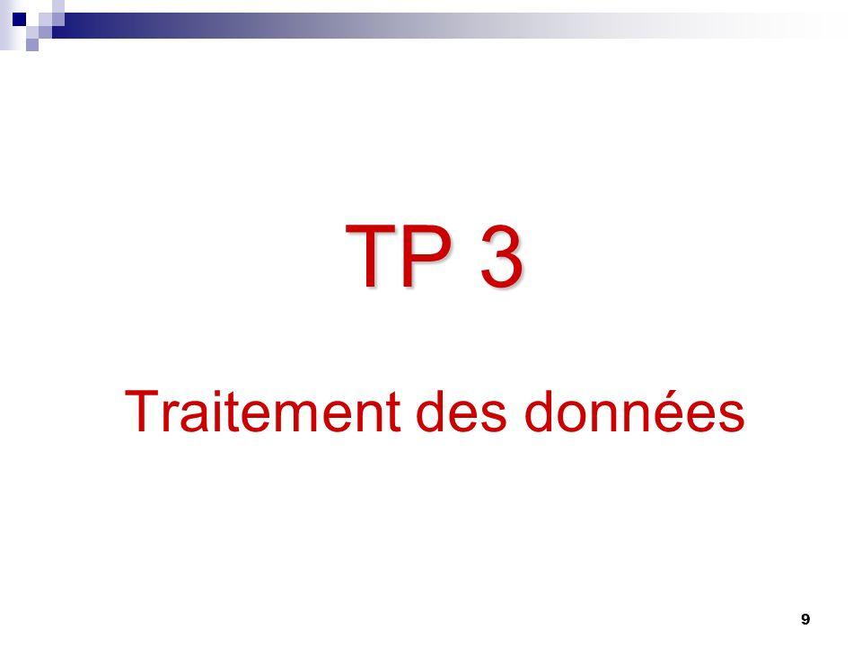 9 TP 3 TP 3 Traitement des données