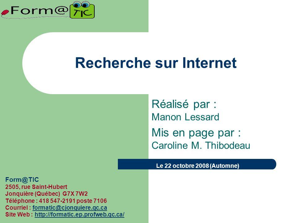 Recherche sur Internet Réalisé par : Manon Lessard Mis en page par : Caroline M.