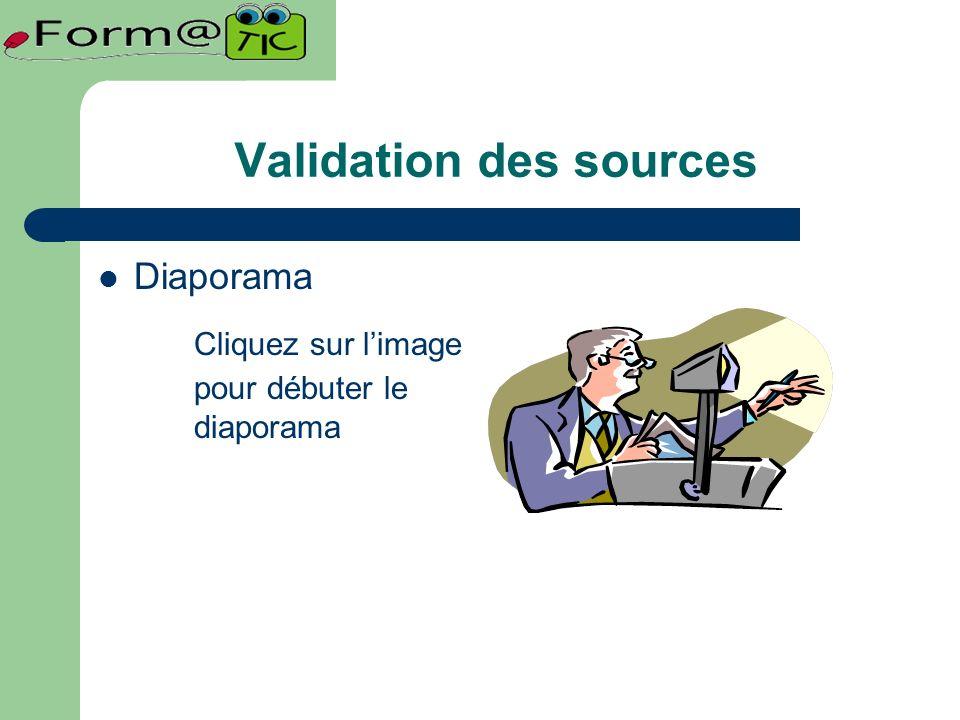 Validation des sources Diaporama Cliquez sur limage pour débuter le diaporama