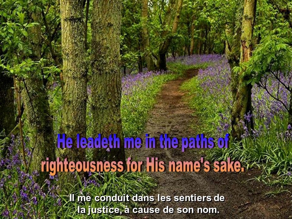Il me dirige près des eaux paisibles. Il restaure mon âme: Il me dirige près des eaux paisibles.