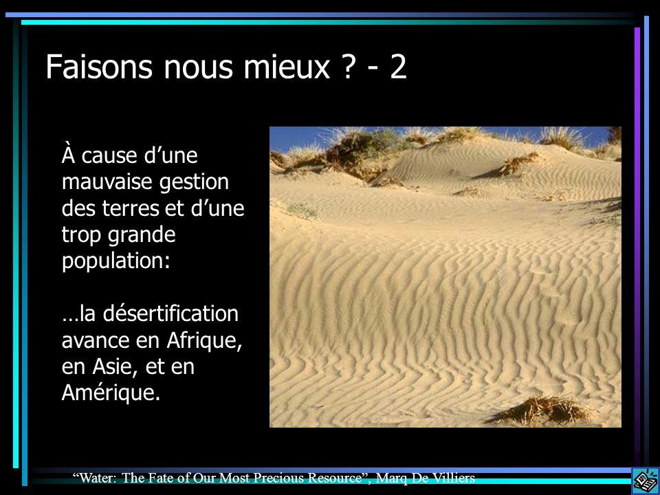Faisons nous mieux ? - 2 À cause dune mauvaise gestion des terres et dune trop grande population: …la désertification avance en Afrique, en Asie, et e