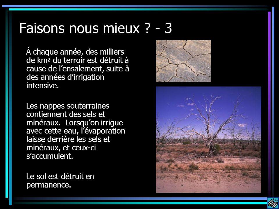 Faisons nous mieux ? - 3 À chaque année, des milliers de km 2 du terroir est détruit à cause de lensalement, suite à des années dirrigation intensive.