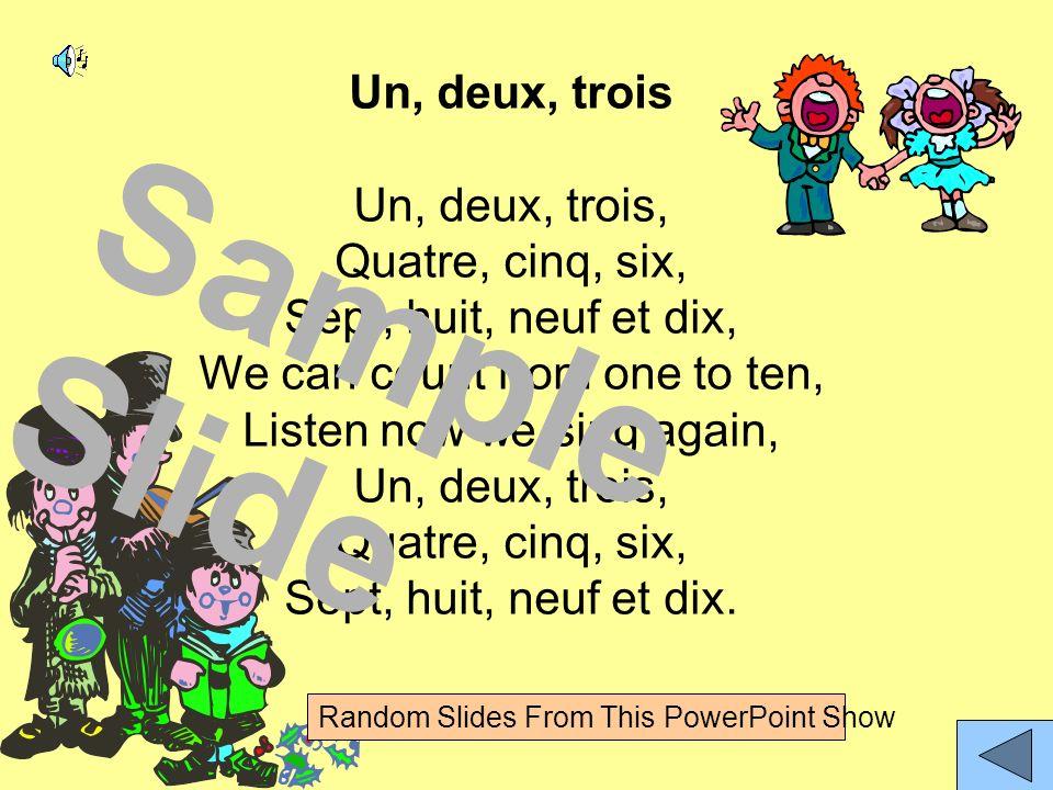 Un, deux, trois Un, deux, trois, Quatre, cinq, six, Sept, huit, neuf et dix, We can count from one to ten, Listen now we sing again, Un, deux, trois,