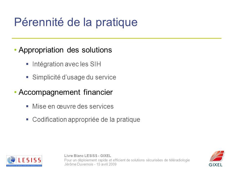 Livre Blanc LESISS - GIXEL Pour un déploiement rapide et efficient de solutions sécurisées de téléradiologie Jérôme Duvernois - 15 avril 2009 Pérennit