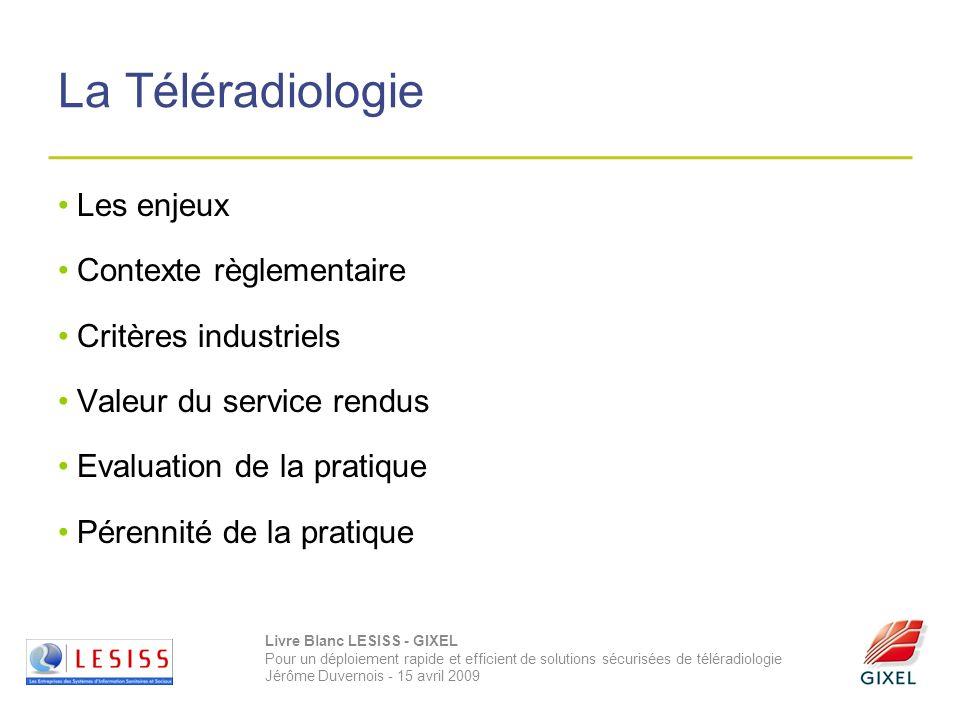 Livre Blanc LESISS - GIXEL Pour un déploiement rapide et efficient de solutions sécurisées de téléradiologie Jérôme Duvernois - 15 avril 2009 La Télér