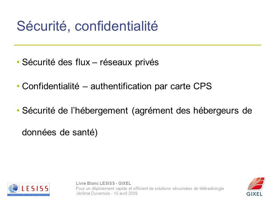 Livre Blanc LESISS - GIXEL Pour un déploiement rapide et efficient de solutions sécurisées de téléradiologie Jérôme Duvernois - 15 avril 2009 Sécurité