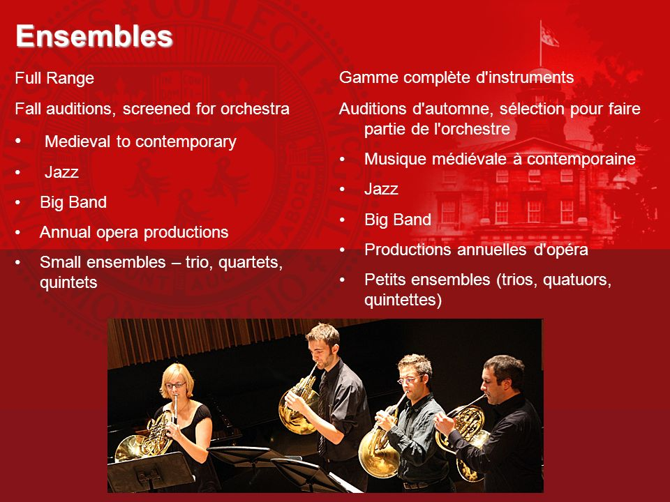 Ensembles Full Range Fall auditions, screened for orchestra Medieval to contemporary Jazz Big Band Annual opera productions Small ensembles – trio, qu