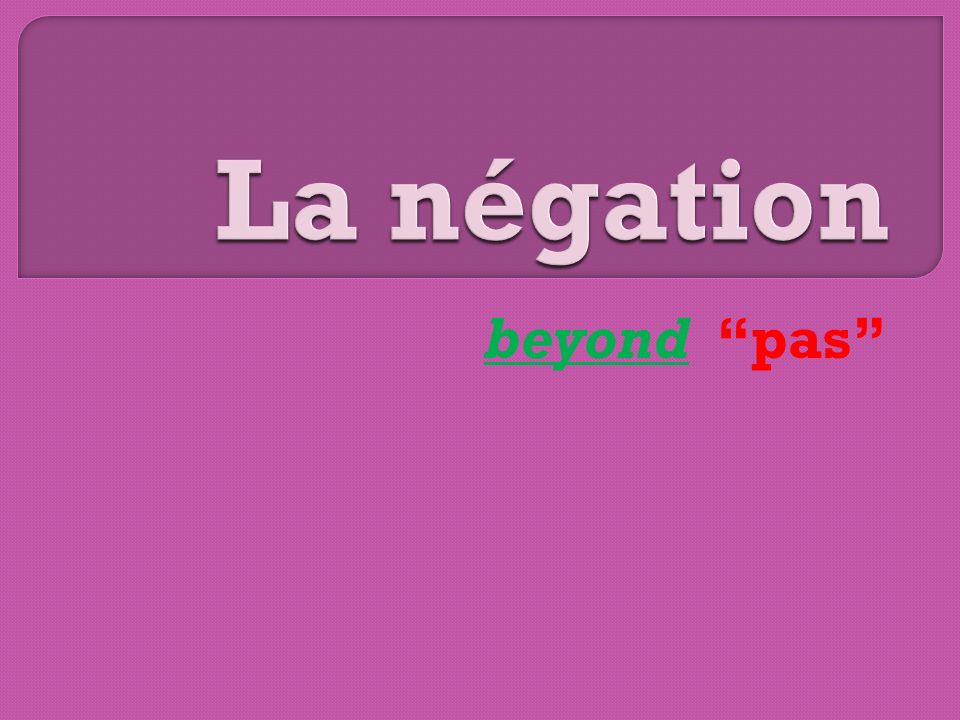 Ne… pas is the most basic form Present/one word tenses: Goes around the verb Je naime pas ce candidat.