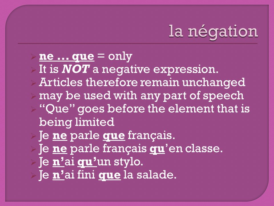 ne...que = only It is NOT a negative expression.