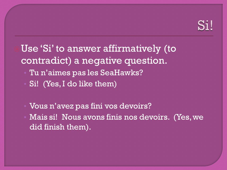 Use Si to answer affirmatively (to contradict) a negative question.