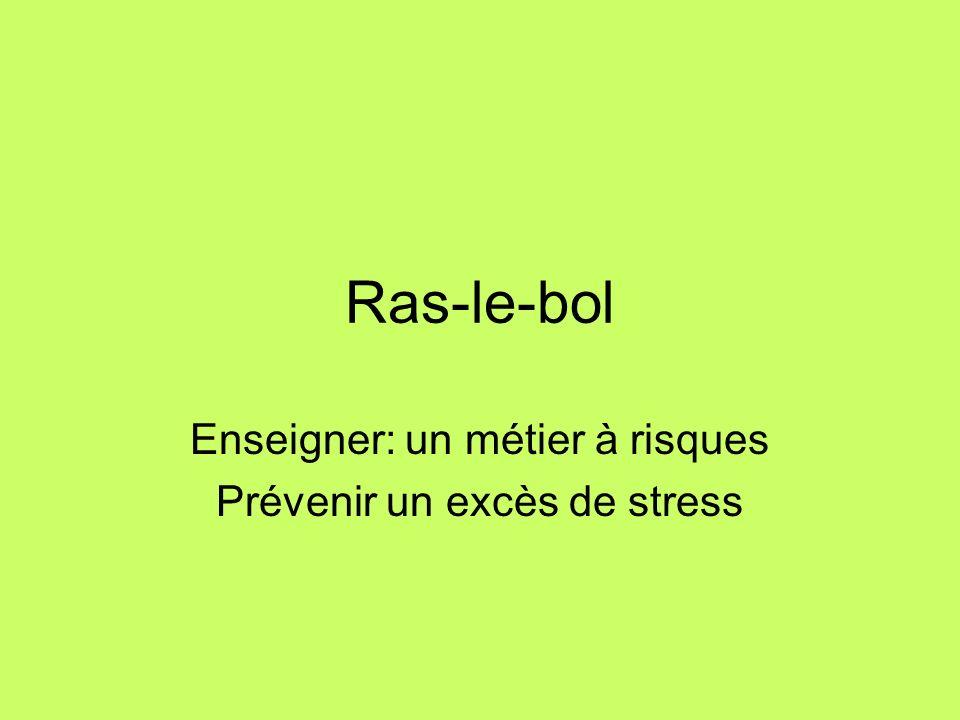 Ras-le-bol Enseigner: un métier à risques Prévenir un excès de stress