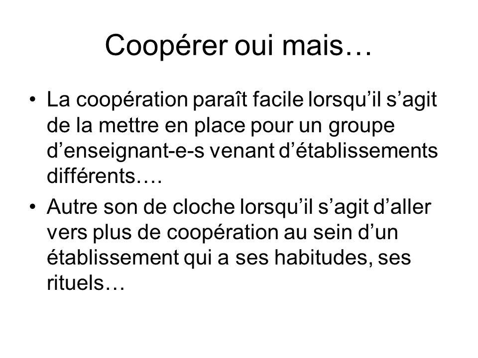 Coopérer oui mais… La coopération paraît facile lorsquil sagit de la mettre en place pour un groupe denseignant-e-s venant détablissements différents…