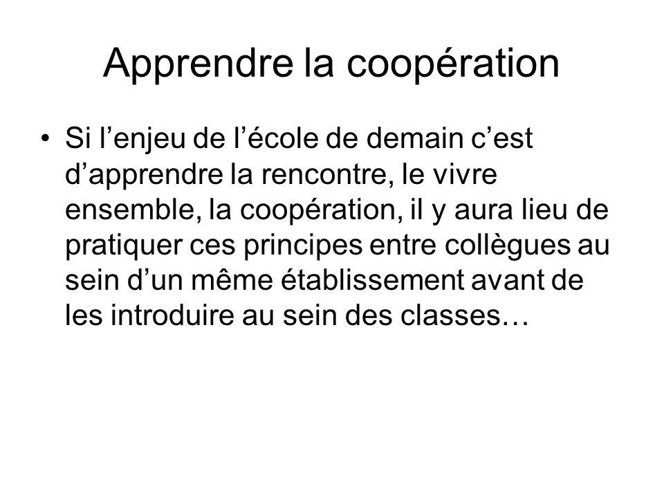 Apprendre la coopération Si lenjeu de lécole de demain cest dapprendre la rencontre, le vivre ensemble, la coopération, il y aura lieu de pratiquer ce