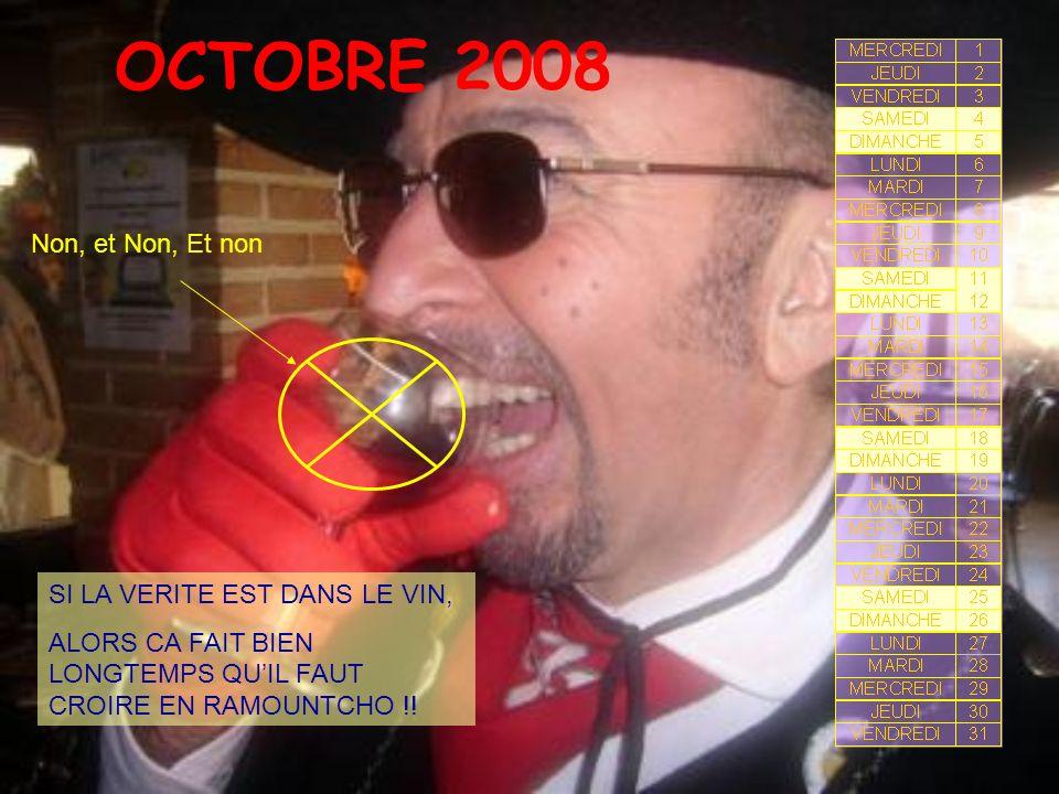 OCTOBRE 2008 SI LA VERITE EST DANS LE VIN, ALORS CA FAIT BIEN LONGTEMPS QUIL FAUT CROIRE EN RAMOUNTCHO !! Non, et Non, Et non