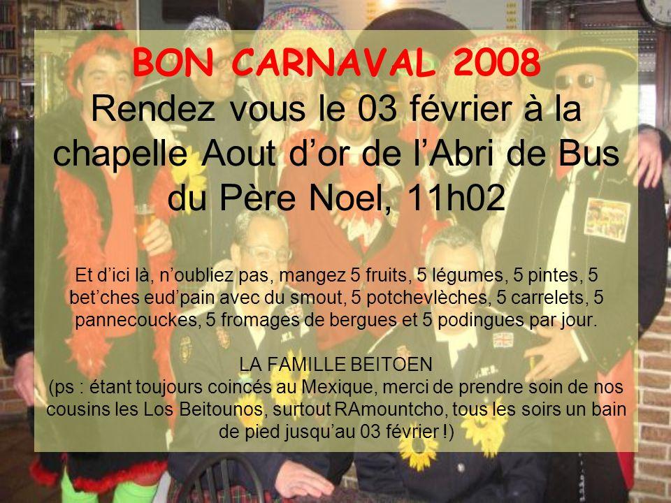 BON CARNAVAL 2008 Rendez vous le 03 février à la chapelle Aout dor de lAbri de Bus du Père Noel, 11h02 Et dici là, noubliez pas, mangez 5 fruits, 5 lé