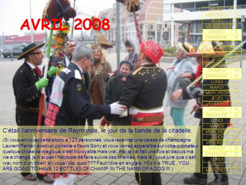 AVRIL 2008 Cétait lanniversaire de Raymonde, le jour de la bande de la citadelle. (Si vous envoyez cette photo a 127 personnes, vous recevrez une cais