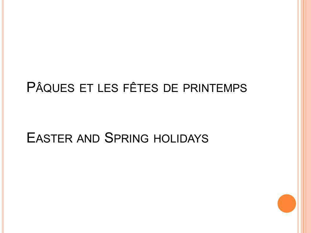 P ÂQUES ET LES FÊTES DE PRINTEMPS E ASTER AND S PRING HOLIDAYS