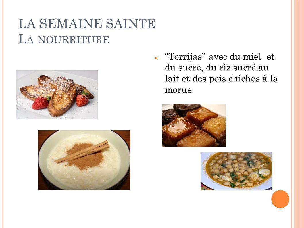 LA SEMAINE SAINTE L A NOURRITURE Torrijas avec du miel et du sucre, du riz sucré au lait et des pois chiches à la morue