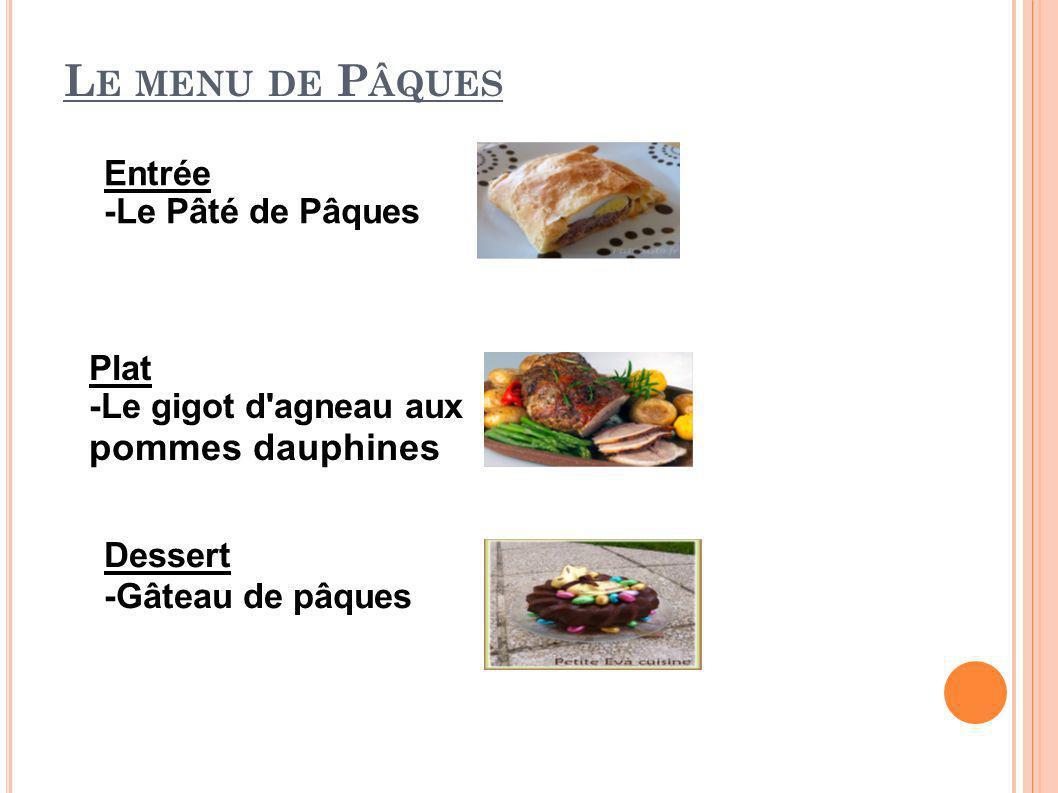 L E MENU DE P ÂQUES Entrée -Le Pâté de Pâques Plat -Le gigot d'agneau aux pommes dauphines dauphines Dessert -Gâteau de pâques