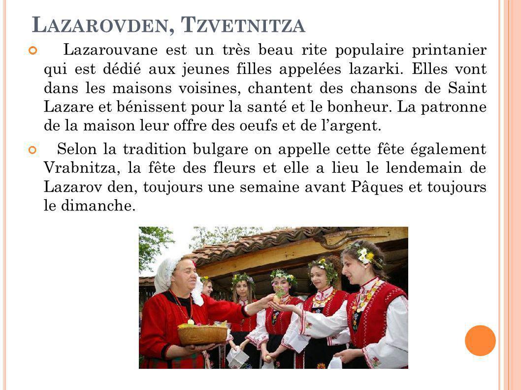 L AZAROVDEN, T ZVETNITZA Lazarouvane est un très beau rite populaire printanier qui est dédié aux jeunes filles appelées lazarki. Elles vont dans les