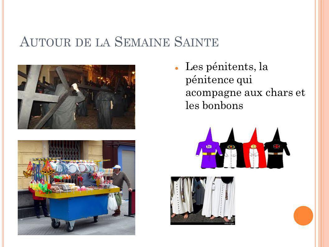 A UTOUR DE LA S EMAINE S AINTE Les pénitents, la pénitence qui acompagne aux chars et les bonbons
