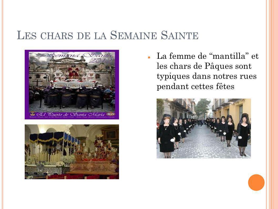 L ES CHARS DE LA S EMAINE S AINTE La femme de mantilla et les chars de Pâques sont typiques dans notres rues pendant cettes fêtes