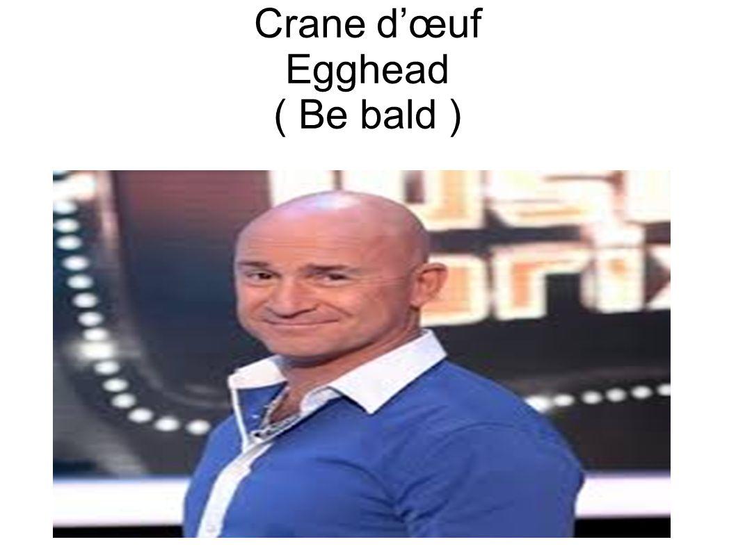Crane dœuf Egghead ( Be bald )