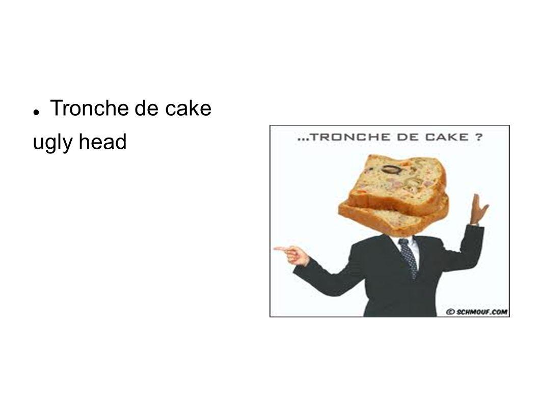 Tronche de cake ugly head