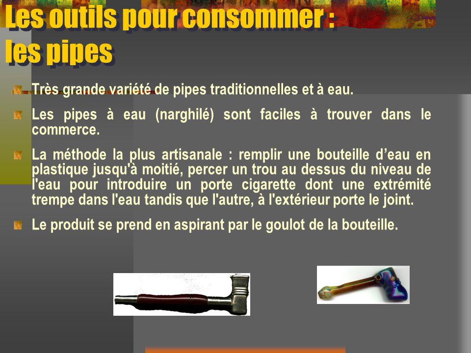 Les outils pour consommer : les pipes Très grande variété de pipes traditionnelles et à eau. Les pipes à eau (narghilé) sont faciles à trouver dans le