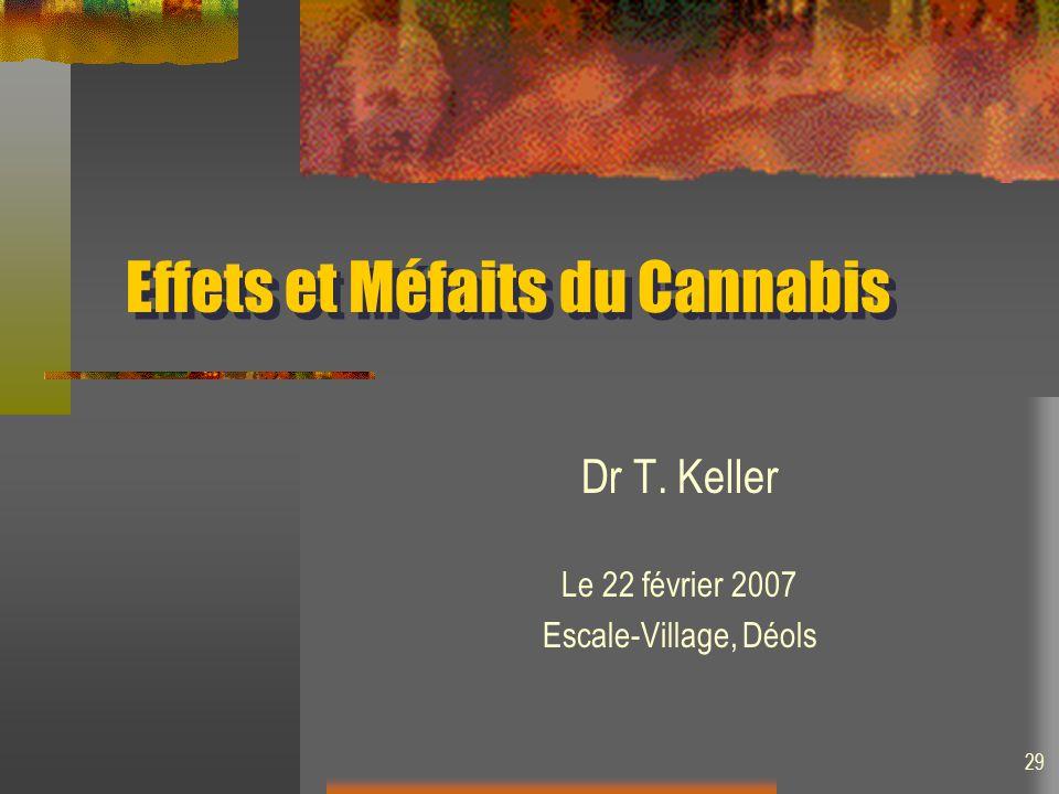 29 Effets et Méfaits du Cannabis Dr T. Keller Le 22 février 2007 Escale-Village, Déols