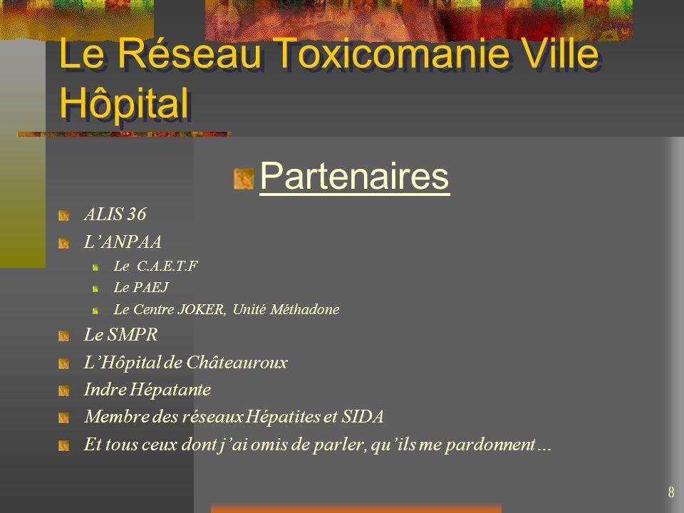 8 Le Réseau Toxicomanie Ville Hôpital Partenaires ALIS 36 LANPAA Le C.A.E.T.F Le PAEJ Le Centre JOKER, Unité Méthadone Le SMPR LHôpital de Châteauroux