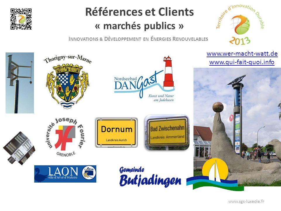 I NNOVATIONS & D ÉVELOPPEMENT EN É NERGIES R ENOUVELABLES Références et Clients « marchés publics » www.wer-macht-watt.de www.qui-fait-quoi.info www.sgs-luxeole.fr