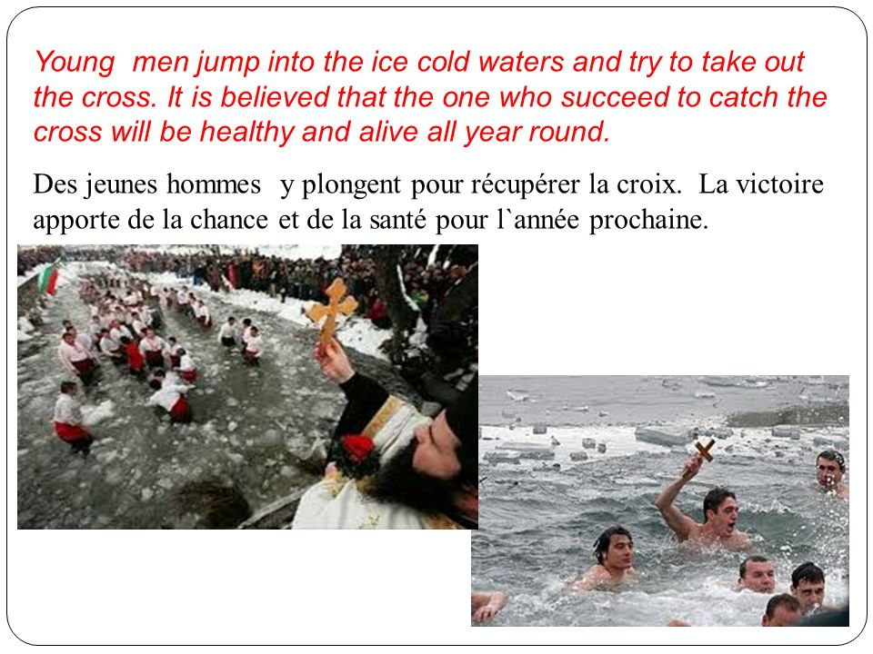 Young men jump into the ice cold waters and try to take out the cross. It is believed that the one who succeed to catch the cross will be healthy and