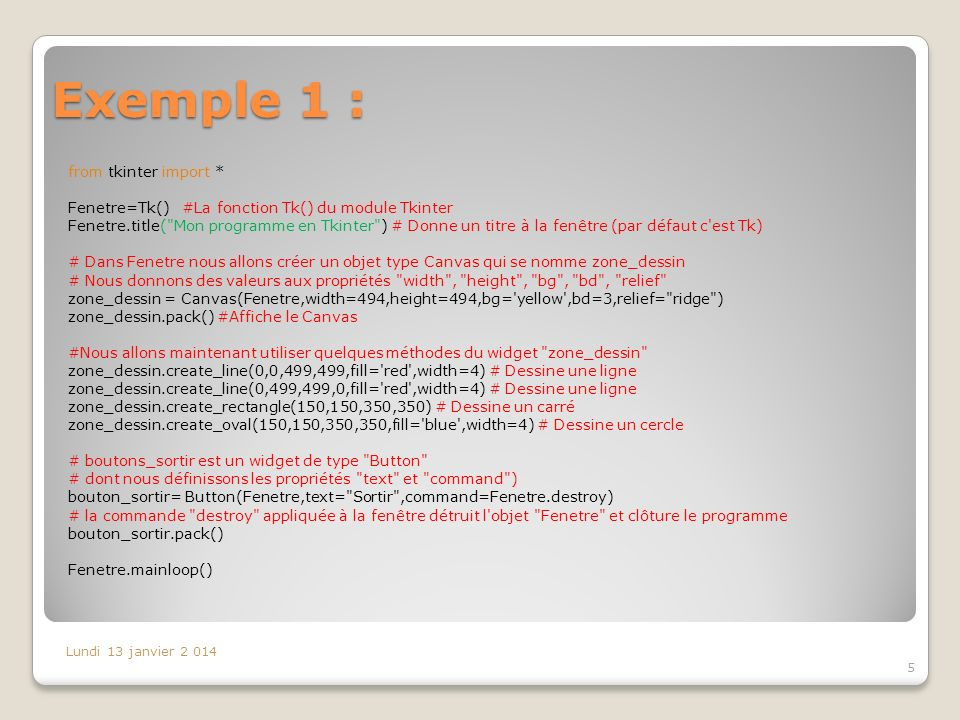 Exemple 1 : from tkinter import * Fenetre=Tk() #La fonction Tk() du module Tkinter Fenetre.title(