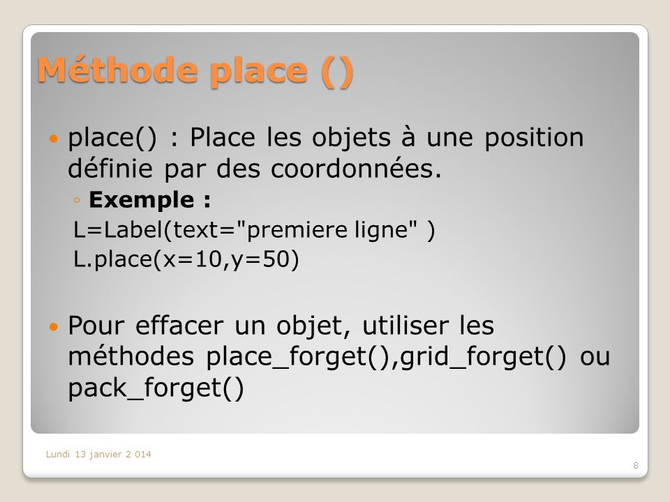 Méthode place () place() : Place les objets à une position définie par des coordonnées. Exemple : L=Label(text=