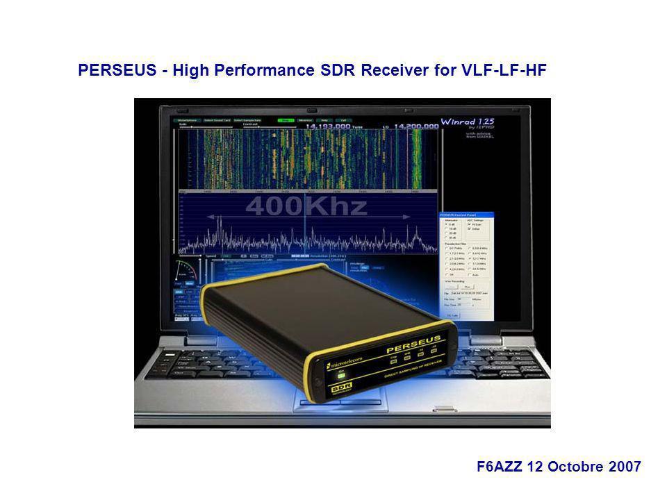 F6AZZ 12 Octobre 2007 PERSEUS - High Performance SDR Receiver for VLF-LF-HF