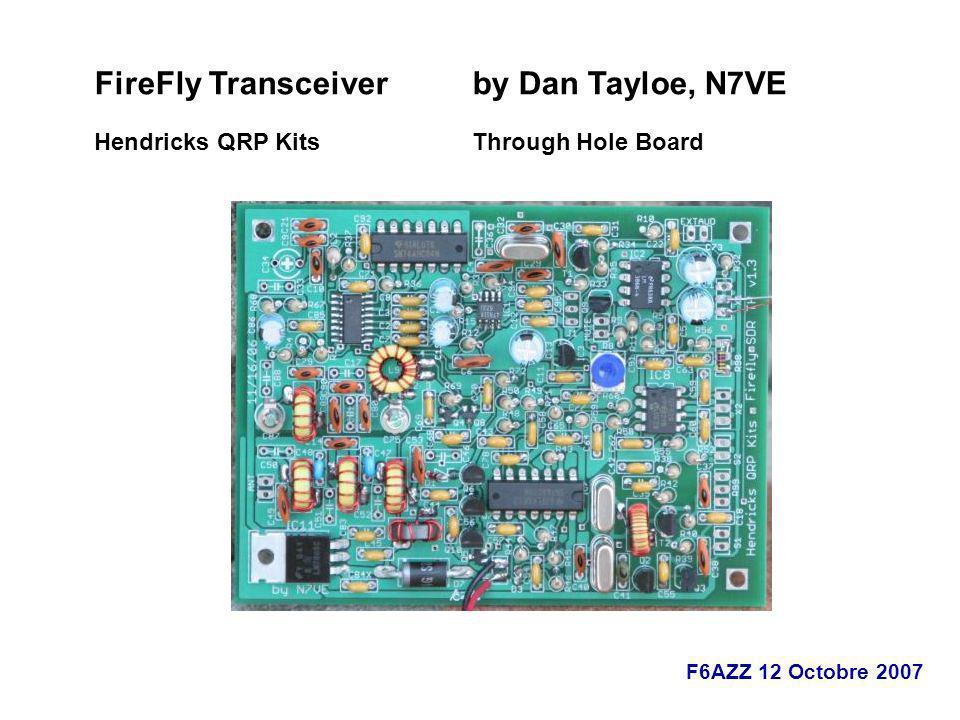 F6AZZ 12 Octobre 2007 FireFly Transceiver by Dan Tayloe, N7VE Hendricks QRP Kits Through Hole Board