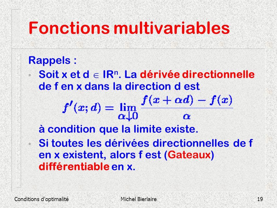 Conditions d'optimalitéMichel Bierlaire19 Fonctions multivariables Rappels : Soit x et d IR n. La dérivée directionnelle de f en x dans la direction d