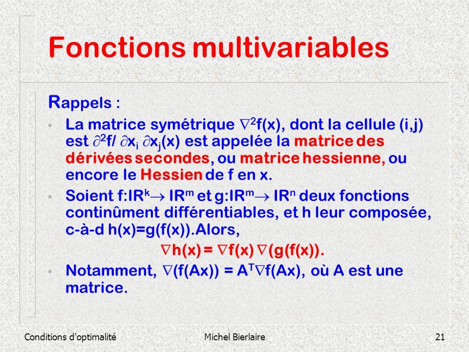 Conditions d'optimalitéMichel Bierlaire21 Fonctions multivariables R appels : La matrice symétrique 2 f(x), dont la cellule (i,j) est 2 f/ x i x j (x)