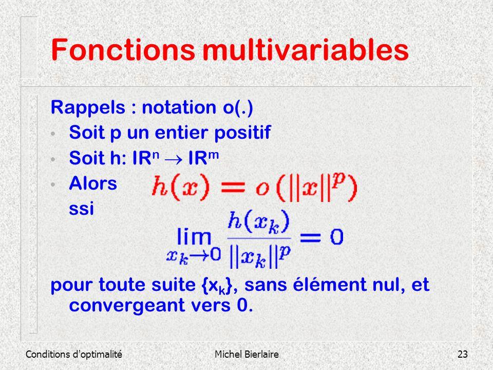 Conditions d'optimalitéMichel Bierlaire23 Fonctions multivariables Rappels : notation o(.) Soit p un entier positif Soit h: IR n IR m Alors ssi pour t