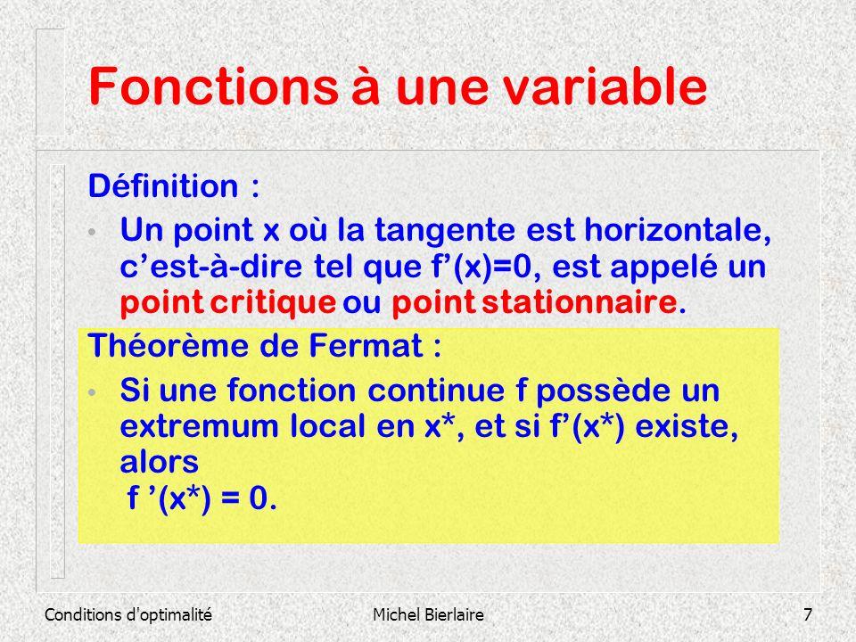Conditions d'optimalitéMichel Bierlaire7 Fonctions à une variable Définition : Un point x où la tangente est horizontale, cest-à-dire tel que f(x)=0,